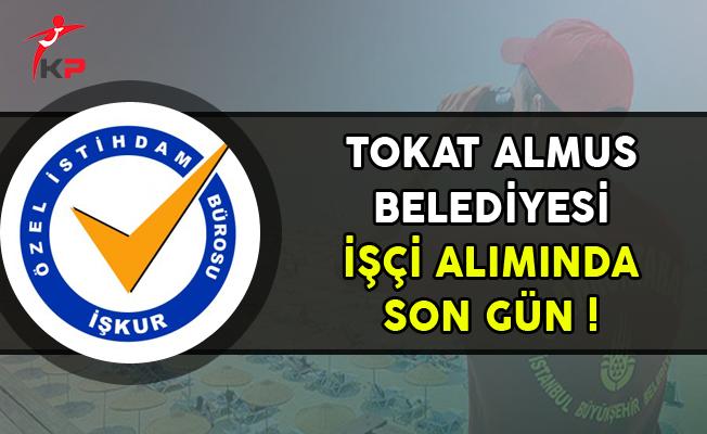 Tokat Almus Belediyesi İşçi Alımı Başvurularında Son Gün