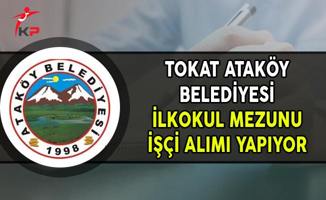 Tokat Ataköy Belediye Başkanlığı İlkokul Mezunu İşçi Alımı Yapıyor