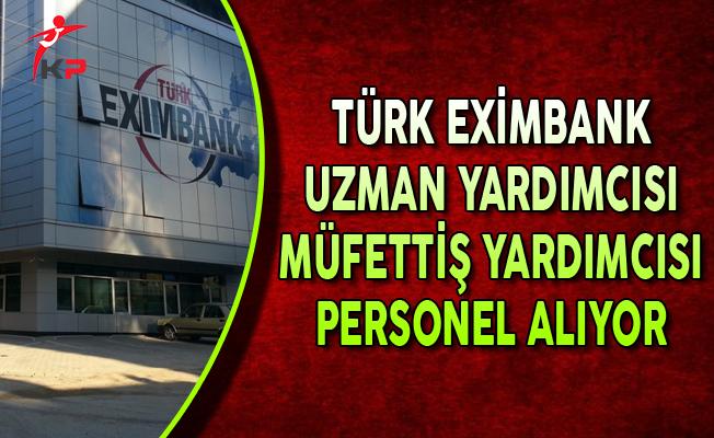 Türk Eximbank Müfettiş Yardımcısı ve Uzman Yardımcısı Alıyor