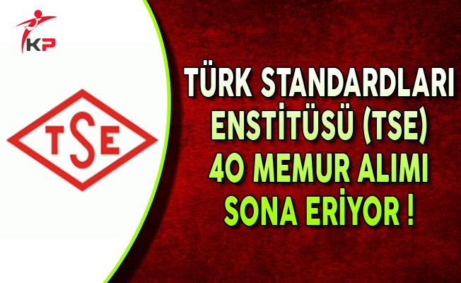 Türk Standardları Enstitüsü (TSE) 40 Memur Alımı Başvurularında Son Gün !