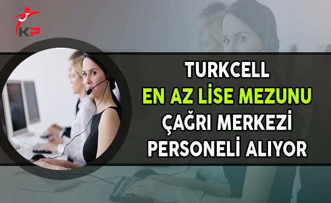 Turkcell En Az Lise Mezunu Çağrı Merkezi Müşteri Temsilcisi Alıyor
