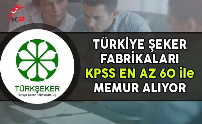 Türkiye Şeker Fabrikaları KPSS En Az 60 Puan ile Memur Alımı Yapıyor