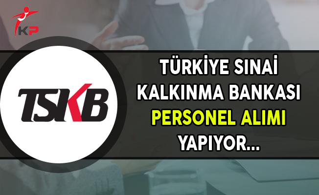 Türkiye Sınai Kalkınma Bankası Personel Alımı Yapıyor
