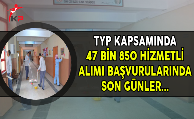 TYP Kapsamında 47 Bin 850 Hizmetli Alımında Son Günler