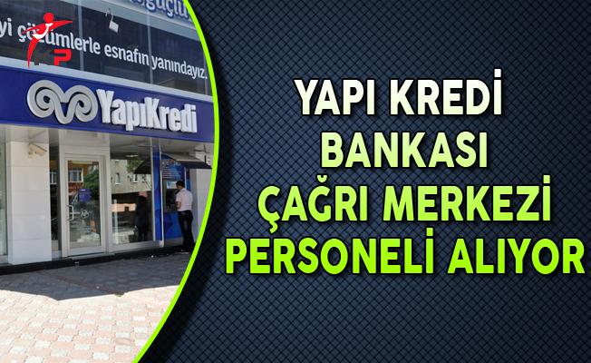 Yapı Kredi Bankası Çağrı Merkezi Personeli Alıyor