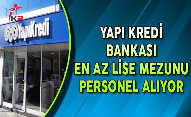 Yapı Kredi Bankası En Az Lise Mezunu Personel Alımı Yapıyor