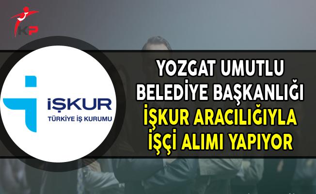 Yozgat Umutlu Belediye Başkanlığı İşkur Aracılığıyla İşçi Alımı Yapıyor