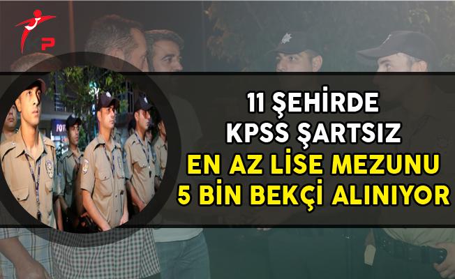 11 Şehirde KPSS Şartsız 5 Bin Bekçi Alımı Yapılıyor (En Az Lise Mezunu)