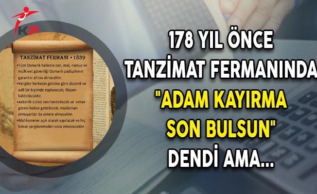 """178 Yıl Önce Tanzimat Fermanında """"Adam Kayırma Son Bulsun"""" Dendi Ama..."""