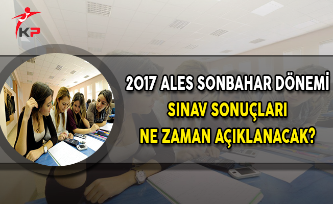 2017 ALES Sonbahar Dönemi Sınav Sonuçları Ne Zaman Açıklanacak?