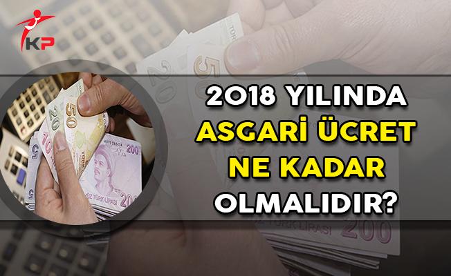 2018 Yılında Asgari Ücret Ne Kadar Olmalıdır?