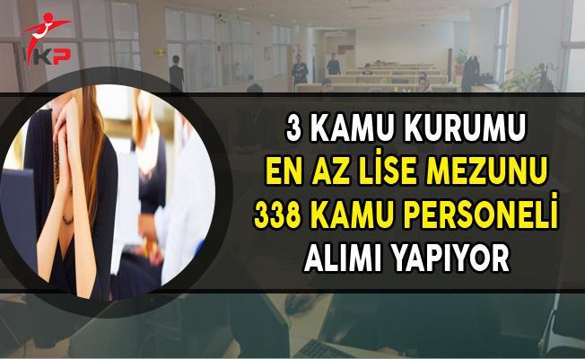 3 Kuruma En Az Lise Mezunu 338 Kamu Personeli Alınıyor