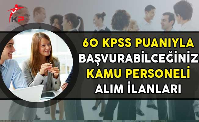 60 KPSS Puanıyla Başvuru Yapabileceğiniz Kamu Personeli Alım İlanları