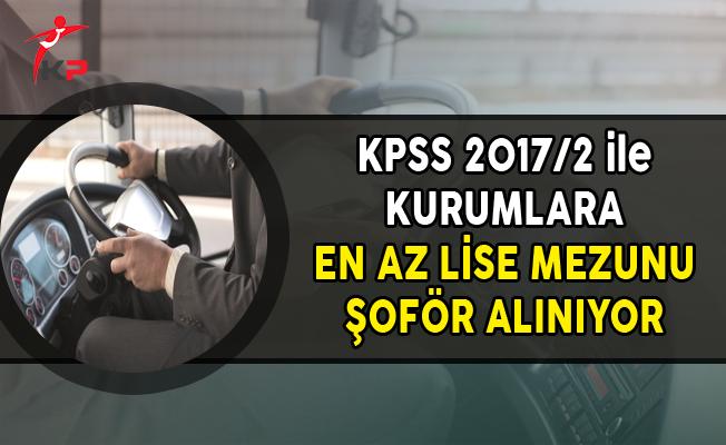 7 Kuruma KPSS 2017/2 ile En Az Lise Mezunu Şoför Alımı Yapılıyor