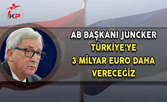 AB Komisyonu Başkanı Juncker: Türkiye'ye Sözümüzü Tutacağız ve 3 Milyar Euro Daha Vereceğiz!