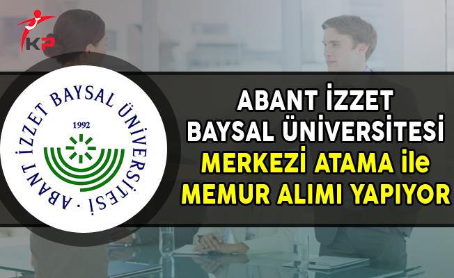 Abant İzzet Baysal Üniversitesi Merkezi Yerleştirme ile Memur Alımı Yapıyor