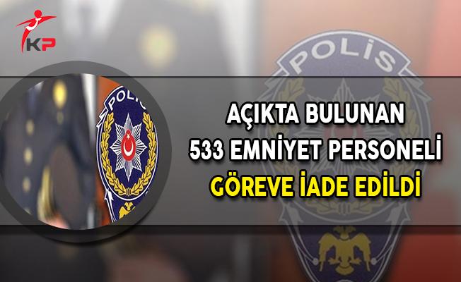 Açıkta Bulunan 533 Emniyet Personeli Göreve İade Edildi