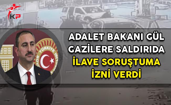 Adalet Bakanı Gül, Gazilere Saldırıda İlave Soruşturma İzni Verdi