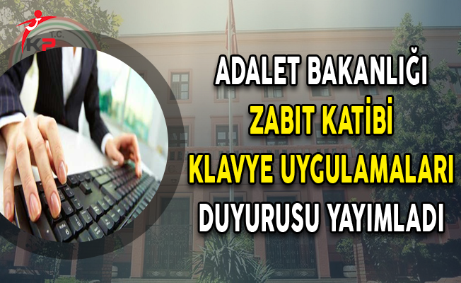 Adalet Bakanlığı Zabıt Katiplerine Uygulanacak Klavye Uygulamaları Hakkında Duyuru Yayımladı