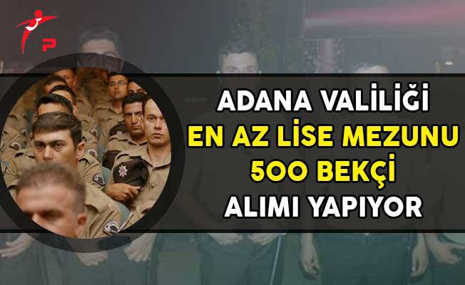 Adana Valiliği En Az Lise Mezunu 500 Bekçi Alımı Yapıyor!