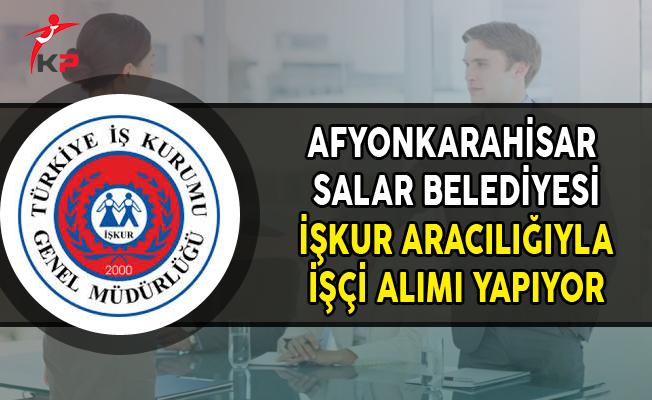 Afyonkarahisar Salar Belediyesi İşkur Aracılığıyla İşçi Alımı Yapıyor