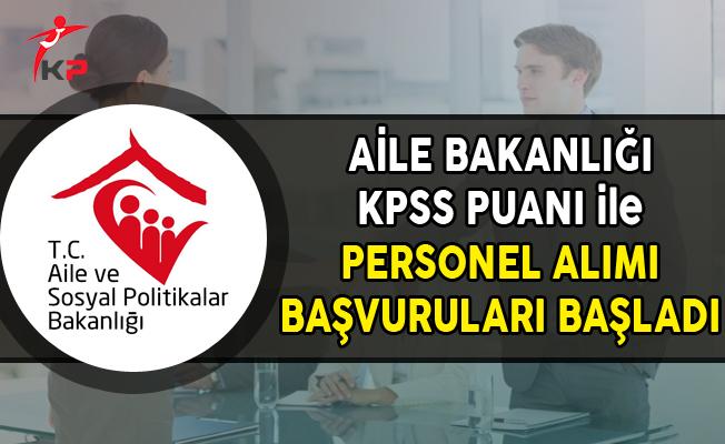 Aile Bakanlığı KPSS Puanı ile Personel Alımı Başvuruları Başladı
