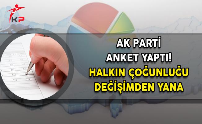AK Parti Anket Yaptı! Halkın Çoğunluğu Değişimden Yana