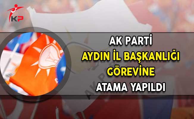 AK Parti Aydın İl Başkanlığına Atama Yapıldı!