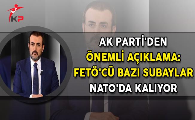 AK Parti'den Önemli Açıklama: FETÖ'cü Bazı Subaylar NATO'da Kalıyor