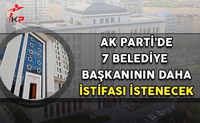 AK Parti İçin Yeni İddia: 7 Belediye Başkanının Daha İstifası İstenecek