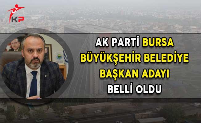 AK Parti'nin Bursa Büyükşehir Belediye Başkan Adayı Belli Oldu!