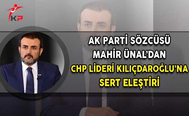 AK Parti Sözcüsü Ünal: Kılıçdaroğlu Kirli İlişkilerini Perdelemek İçin Cumhurbaşkanı Erdoğan'a Saldırıyor!
