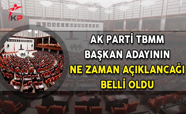 AK Parti TBMM Başkan Adayının Ne Zaman Açıklanacağı Belli Oldu