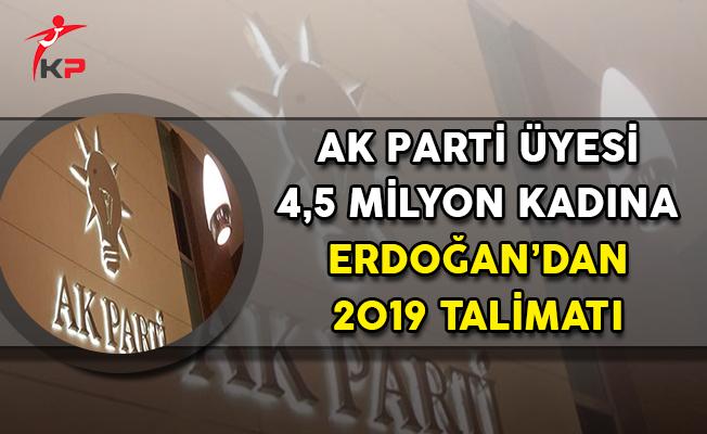 AK Parti Üyesi 4,5 Milyon Kadına Cumhurbaşkanı Erdoğan'dan 2019 Talimatı