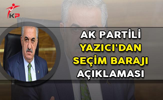 AK Partili Yazıcı'dan Seçim Barajı Açıklaması