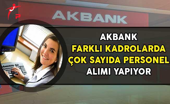 Akbank Farklı Kadrolarda Çok Sayıda Personel Alımı Yapıyor!