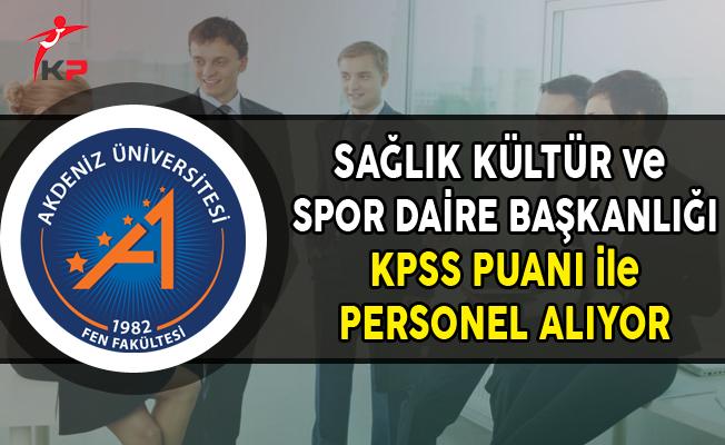 Akdeniz Üniversitesi Sağlık Kültür ve Spor Dairesi Başkanlığı Personel Alıyor