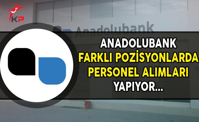 Anadolubank Farklı Pozisyonlarda Personel Alımları Yapıyor