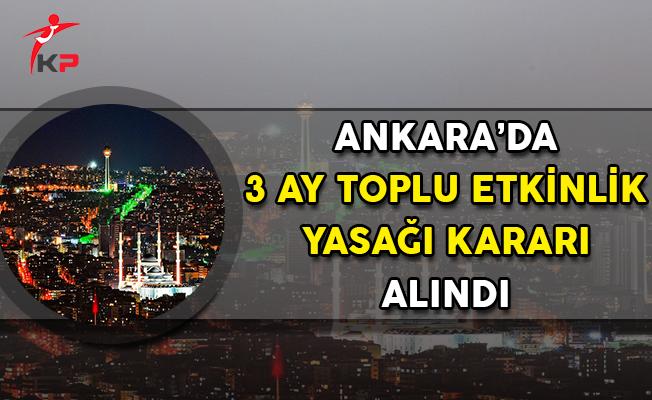 Ankara'da 3 Ay Toplu Etkinlik Yasağı Kararı Alındı