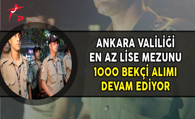 Ankara Valiliği En Az Lise Mezunu 1000 Bekçi Alım Süreci Devam Ediyor