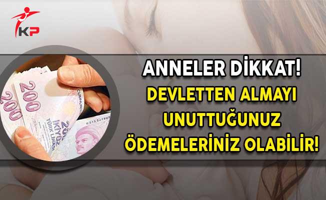 Anneler Dikkat! Devletten Alabileceğiniz Ödemeler Olabilir!