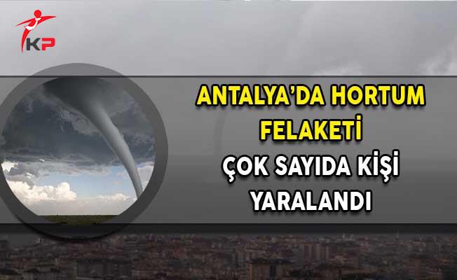 Antalya'da Hortum Felaketi! Çok Sayıda Yaralı Var