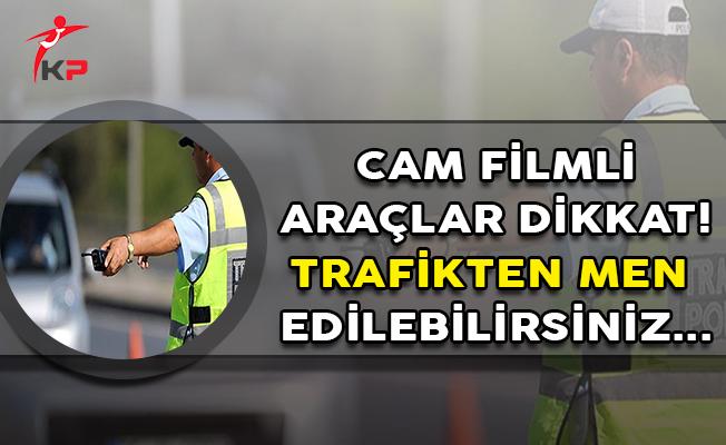 Araç Sahipleri Dikkat! Cam Filmli Araçlar Trafikten Men Ediliyor