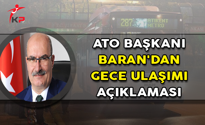 ATO Başkanı Baran'dan Gece Ulaşımı Açıklaması