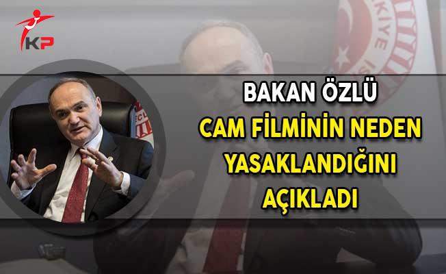 Bakan Özlü Cam Filminin Neden Yasaklandığını Açıkladı!