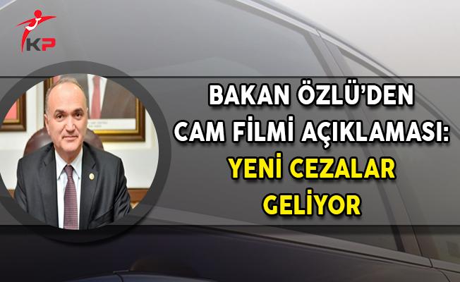 Bakan Özlü'den Cam Filmi Açıklaması: Yeni Cezalar Geliyor
