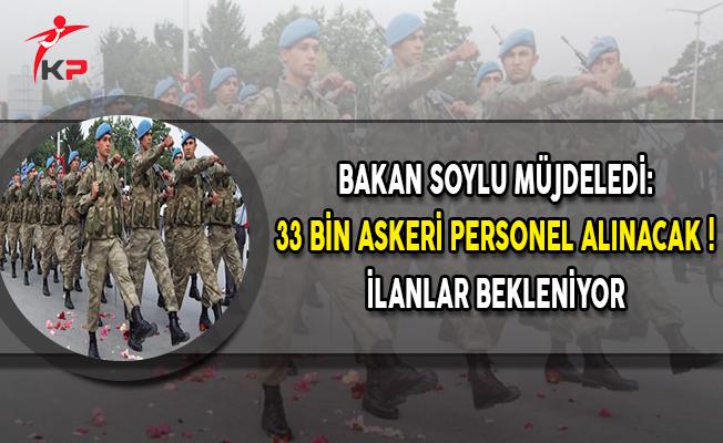 Bakan Soylu Müjdeledi: 33 Bin Askeri Personel Alınacak ! İlanlar Bekleniyor