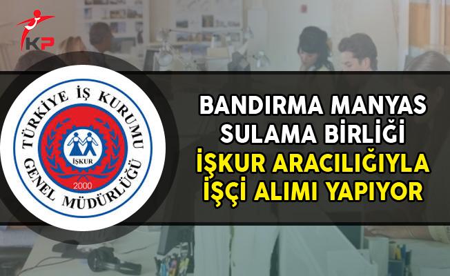 Bandırma Manyas Sulama Birliği İşçi Alımı Yapıyor