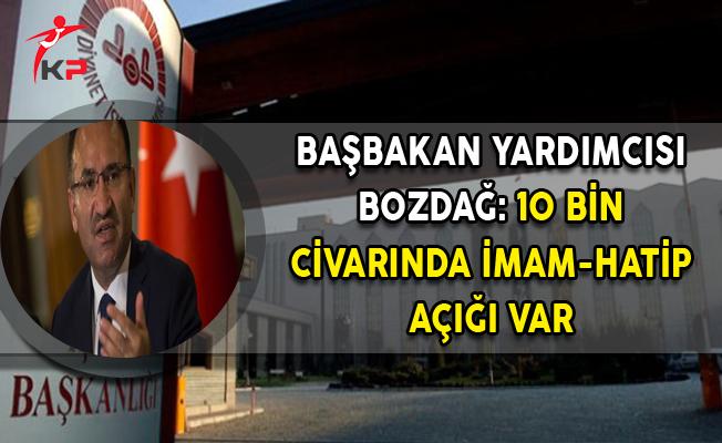 Başbakan Yardımcısı Bozdağ: 10 Bin Civarında İmam-Hatip Açığı Var