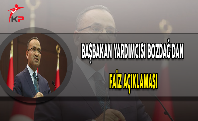 Başbakan Yardımcısı Bozdağ'dan Faiz Açıklaması